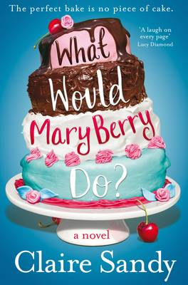 What Would Mary Berry Do? by Claire Sandy