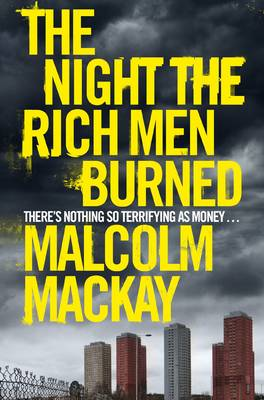 The Night the Rich Men Burned by Malcolm Mackay