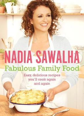 Fabulous Family Food Gorgeous Family Meals in Minutes by Nadia Sawalha