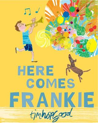 Here Comes Frankie! by Tim Hopgood