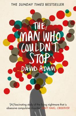 The Man Who Couldn't Stop The Truth About OCD by David Adam