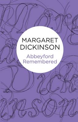 Abbeyford Remembered by Margaret Dickinson