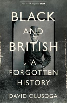 Black and British An Untold Story by David Olusoga