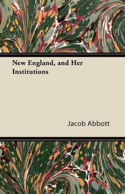 New England, and Her Institutions by Jacob Abbott