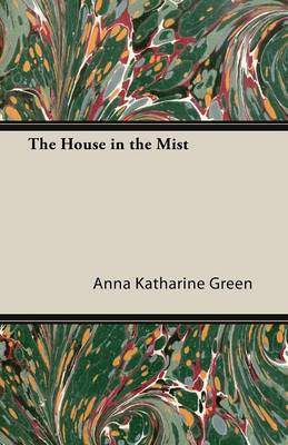 The House in the Mist by Anna Katharine Green