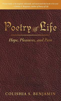 Poetry of Life Hope, Pleasures, and Pain by Colishia S. Benjamin