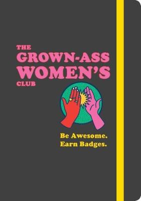 The Grown-Ass Women's Club Be Awesome. Earn Badges. by Meredith Haggerty