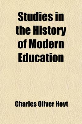Studies in the History of Modern Education by Charles Oliver Hoyt
