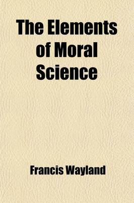 The Elements of Moral Science by Francis Wayland