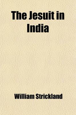 The Jesuit in India [Signed W.S.]. by William Strickland