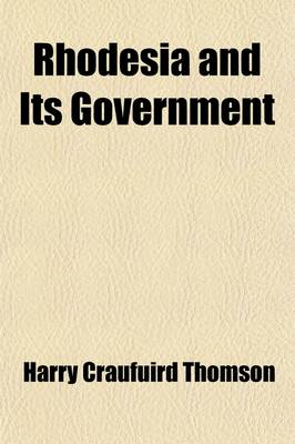Rhodesia and Its Government by Harry Craufuird Thomson