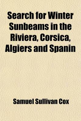 Search for Winter Sunbeams in the Riviera, Corsica, Algiers and Spanin by Samuel Sullivan Cox