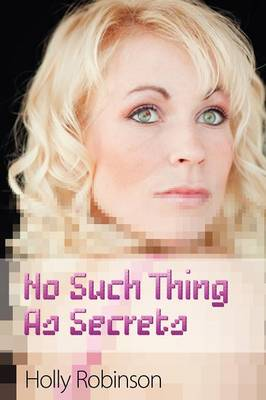 No Such Thing as Secrets by Holly Robinson