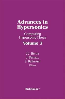 Advances in Hypersonics Computing Hypersonic Flows by John J. Bertin, Jacques Periaux, Josef Ballmann