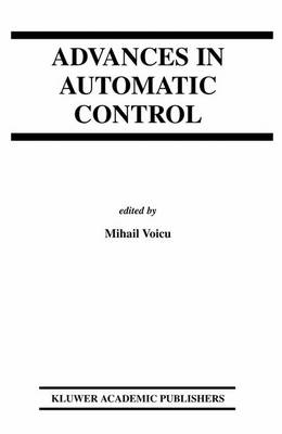 Advances in Automatic Control by Mihail (Technical University  Gh. Asachi  of Iasi, Romania) Voicu
