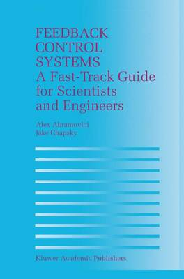 Feedback Control Systems A Fast-track Guide for Scientists and Engineers by Alex Abramovici, Jake Chapsky