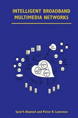 Intelligent Broadband Multimedia Networks Generic Aspects and Architectures Wireless, ISDN, Current and Future Intelligent Networks by Syed V. Ahamed, Victor B. Lawrence