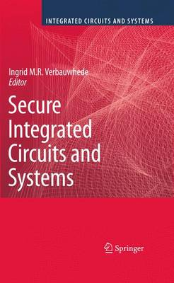 Secure Integrated Circuits and Systems by Ingrid M.R. Verbauwhede