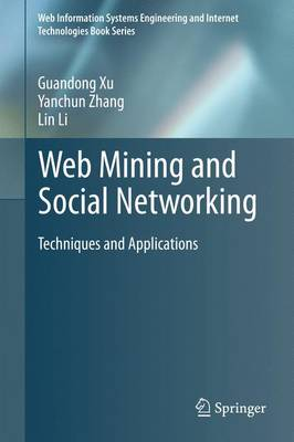 Web Mining and Social Networking Techniques and Applications by Guandong Xu, Yanchun Zhang, Lin Li