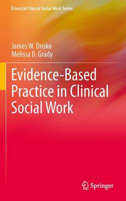 Evidence-Based Practice in Clinical Social Work by James W. Drisko, Melissa D. Grady