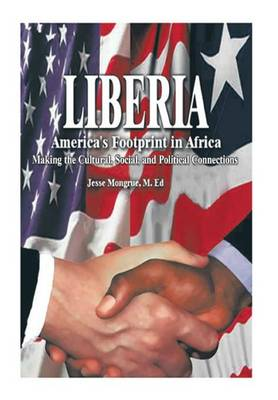 Liberia America's Footprint in Africa: Making the Cultural, Social, and Political Connections by Jesse N Mongrue M Ed