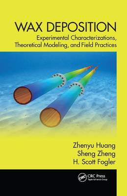 Wax Deposition Experimental Characterizations, Theoretical Modeling, and Field Practices by Zhenyu (Assured Flow Solutions LLC, Sugar Land, Texas, USA) Huang, Sheng (University of Michigan, Ann Arbor, USA) Zheng, Fogler