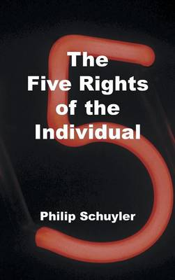 The Five Rights of the Individual by Philip Schuyler