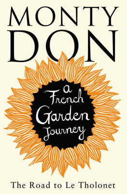 The Road to Le Tholonet A French Garden Journey by Monty Don
