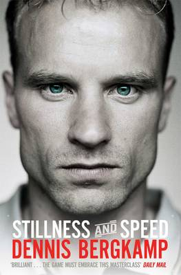Stillness and Speed My Story by Dennis Bergkamp