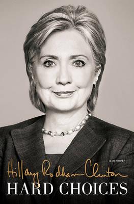 Hard Choices A Memoir by Hillary Rodham Clinton