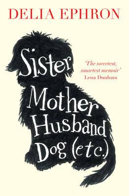 Sister Mother Husband Dog (Etc) by Delia Ephron