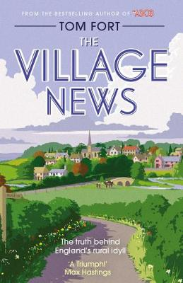 The Village News The Truth Behind England's Rural Idyll by Tom Fort