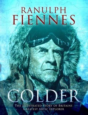 Cover for Colder The Illustrated Story of Britain's Greatest Polar Explorer by Sir Ranulph Fiennes