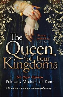 The Queen of Four Kingdoms by HRH Princess Michael, of Kent