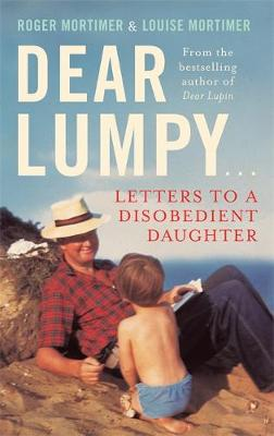 Dear Lumpy Letters to a Disobedient Daughter by Louise Mortimer