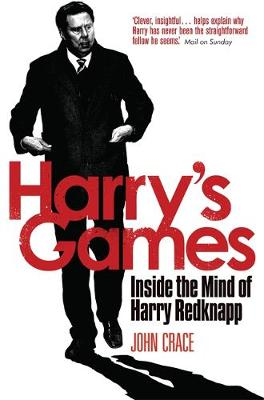 Harry's Games Inside the Mind of Harry Redknapp by John Crace