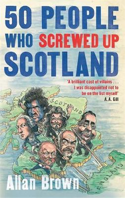 50 People Who Screwed Up Scotland by Allan Brown