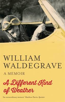 A Different Kind of Weather A Memoir by William Waldegrave
