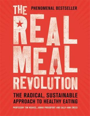 The Real Meal Revolution The Radical, Sustainable Approach to Healthy Eating by Sally-Ann Creed, Tim Noakes, Jonno Proudfoot