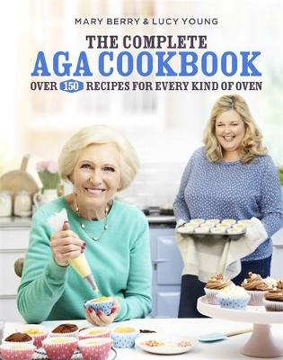 The Complete Aga Cookbook by Mary Berry, Lucy Young