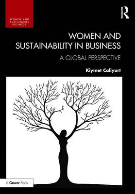 Women and Sustainability in Business A Global Perspective by Kiymet Caliyurt