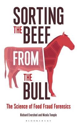 Sorting the Beef from the Bull The Science of Food Fraud Forensics by Richard, FRS Evershed, Nicola Temple
