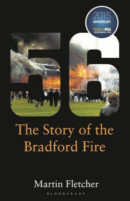 Fifty-Six The Story of the Bradford Fire by Martin Fletcher