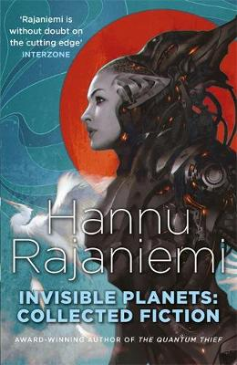 Cover for Invisible Planets Collected Fiction by Hannu Rajaniemi