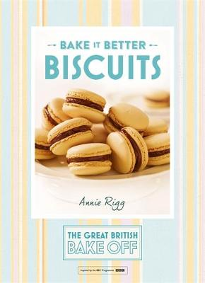 Great British Bake off - Bake it Better Biscuits by Annie Rigg