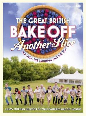 The Great British Bake Off: Another Slice by Great British Bake Off Team