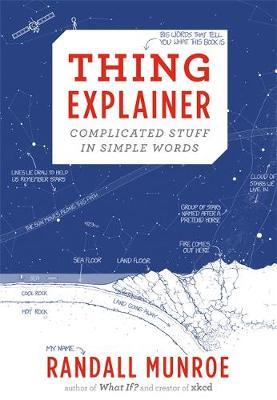 Thing Explainer Complicated Stuff in Simple Words by Randall Munroe