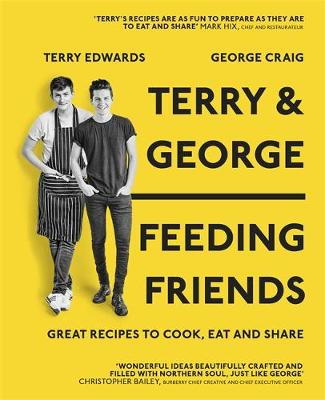 Terry & George - Feeding Friends Great Recipes to Cook, Eat and Share by Terry Edwards, George Craig