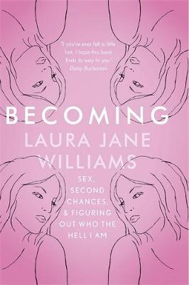 Becoming Sex, Second Chances, and Figuring Out Who the Hell I am by Laura Jane Williams