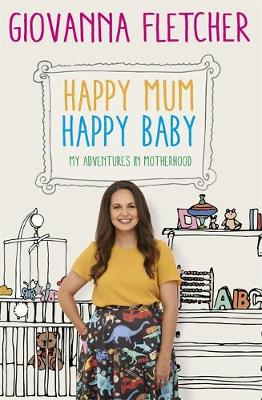 Happy Mum, Happy Baby My Adventures into Motherhood by Giovanna Fletcher